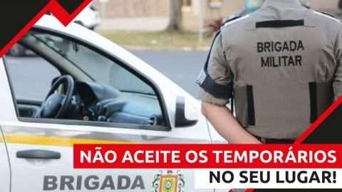 VOCÊ, CANDIDATO APROVADO E NÃO NOMEADO NO CONCURSO DA BRIGADA MILITAR DO RIO GRANDE DO SUL, NÃO ACEITE SER SUBSTITUÍDO POR PROFISSIONAIS CONTRATADOS EM CARÁTER TEMPORÁRIO! ESTÃO EXCLUINDO VOCÊ!